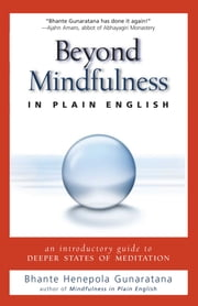 Beyond Mindfulness in Plain English - An Introductory guide to Deeper States of Meditation ebook by Bhante Henepola Gunaratana,John Peddicord