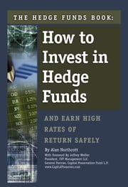 The Hedge Funds Book - How to Invest In Hedge Funds & Earn High Rates of Returns Safely ebook by Alan Northcott