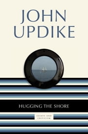 Hugging the Shore - Essays and Criticism ebook by John Updike