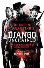 Quentin Tarantino's Django Unchained - The Continuation of Metacinema ebook by Oliver C. Speck