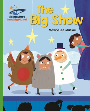 Reading Planet - The Big Show - Green: Galaxy eBook by Maxine Lee