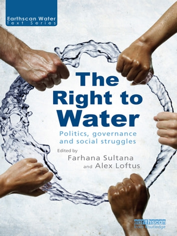 The Right to Water - Politics, Governance and Social Struggles ebook by