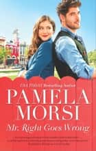 Mr. Right Goes Wrong ebook by Pamela Morsi
