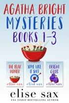 Agatha Bright Mysteries: Books 1-3 ebook by Elise Sax