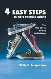 4 Easy Steps to More Effective Writing - The Plan Driven Writing Methodology ebook by Philip C. Semprevivo