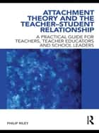Attachment Theory and the Teacher-Student Relationship ebook by Philip Riley