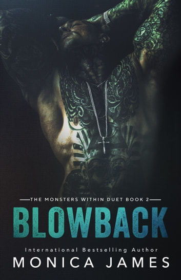Blowback: The Monsters Within Duet Book 2 ebook by Monica James