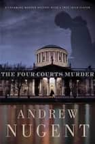 The Four Courts Murder ebook by Andrew Nugent