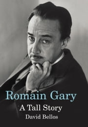 Romain Gary - A Tall Story ebook by David Bellos