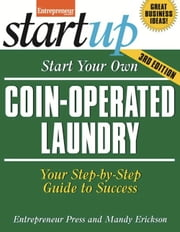 Start Your Own Coin Operated Laundry - Your Step-By-Step Guide to Success ebook by Mandy Erickson,Entrepreneur magazine