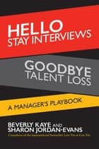 Hello Stay Interviews, Goodbye Talent Loss - A Manager's Playbook ebook by Beverly Kaye, Sharon Jordan-Evans