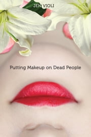 Putting Makeup on Dead People ebook by Jen Violi