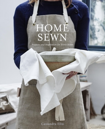 Home Sewn - Projects and Inspiration for Every Room eBook by Cassandra Ellis