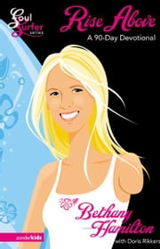 Rise Above - A 90- Day Devotional ebook by Bethany Hamilton,Doris Rikkers