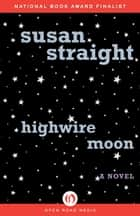 Highwire Moon ebook by Susan Straight
