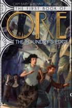 The First Book of Ore: The Foundry's Edge ebook by John Foster,Benny Zelkowicz,Cam Baity