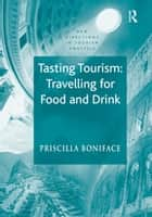 Tasting Tourism: Travelling for Food and Drink ebook by Priscilla Boniface