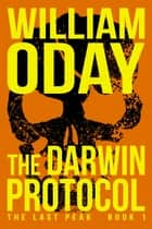 The Darwin Protocol - The Last Peak, #1 ebook by William Oday