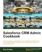 Salesforce CRM Admin Cookbook ebook by Paul Goodey
