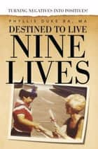 Destined to Live Nine Lives ebook by Kenneth Duke & co-author Phyllis Duke