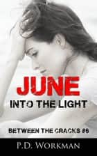 June, Into the Light ebook by P.D. Workman