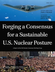 Forging a Consensus for a Sustainable U.S. Nuclear Posture ebook by Clark A. Murdock,Stephanie Spies,John Warden