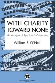 With Charity Toward None - An Analysis of Ayn Rand's Philosophy ebook by William F. O'Neill
