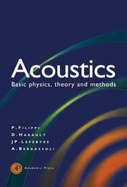 Acoustics - Basic Physics, Theory, and Methods ebook by Paul Filippi,Aime Bergassoli,Dominique Habault,Jean Pierre Lefebvre