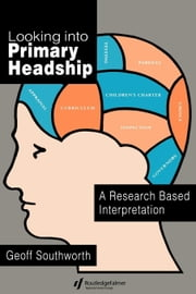 Looking Into Primary Headship ebook by Southworth, Geoff