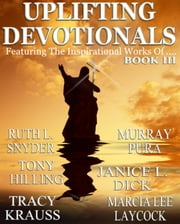 Uplifting Devotionals Book III ebook by Murray Pura,Ruth L. Snyder,Tracy Krauss