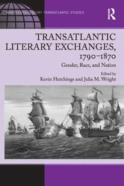 Transatlantic Literary Exchanges, 1790–1870 - Gender, Race, and Nation ebook by Julia M. Wright,Kevin Hutchings