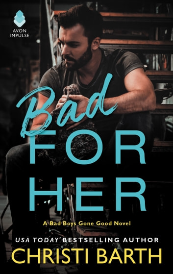 Bad for Her - A Bad Boys Gone Good Novel ebook by Christi Barth