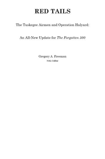 Red Tails - The Tuskegee Airmen and Operation Halyard: An All-New Update for The Forgotten 500: A Penguin eSpecial from NAL Caliber ebook by Gregory A. Freeman