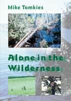 Alone in the Wilderness ebook by Mike Tomkies