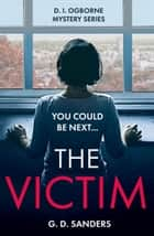 The Victim (The DI Ogborne Mystery Series, Book 2) ebook by G.D. Sanders