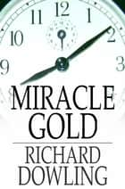 Miracle Gold - A Novel ebook by Richard Dowling