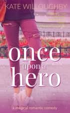 Once Upon a Hero - Be-Wished, #4 ebook by Kate Willoughby