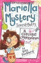 Mariella Mystery Investigates A Cupcake Conundrum ebook by Kate Pankhurst