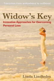 Widow's Key: Innovative Approaches for Overcoming Personal Loss ebook by Linda Lindholm