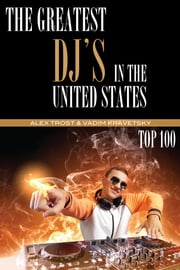 The Greatest DJ's in the United States of All Time: Top 100 ebook by Kobo.Web.Store.Products.Fields.ContributorFieldViewModel
