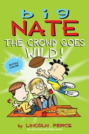 Big Nate: The Crowd Goes Wild! ebook by Lincoln Peirce