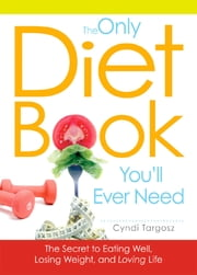 The Only Diet Book You'll Ever Need: How to lose weight witout losing your mind ebook by Cyndi Targosz