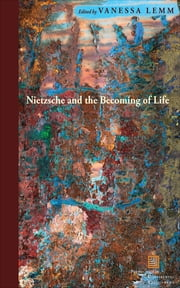 Nietzsche and the Becoming of Life ebook by Vanessa Lemm