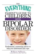The Everything Parent's Guide To Children With Bipolar Disorder ebook by William Stillman