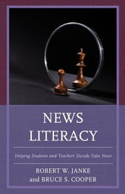 News Literacy - Helping Students and Teachers Decode Fake News ebook by Bruce S. Cooper, Robert W. Janke