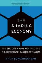 The Sharing Economy ebook by The End of Employment and the Rise of Crowd-Based Capitalism
