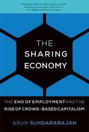 The Sharing Economy - The End of Employment and the Rise of Crowd-Based Capitalism ebook by Arun Sundararajan