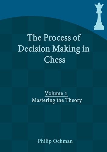 The process of decision making in chess ebook by philip ochman the process of decision making in chess volume 1 mastering the theory ebook by fandeluxe Images