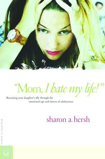 Mom, I Hate My Life! eBook di Sharon Hersh - 9780307552181 | Rakuten ...