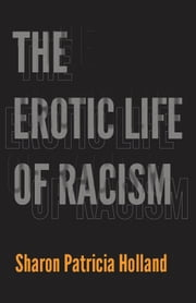 The Erotic Life of Racism ebook by Sharon Patricia Holland